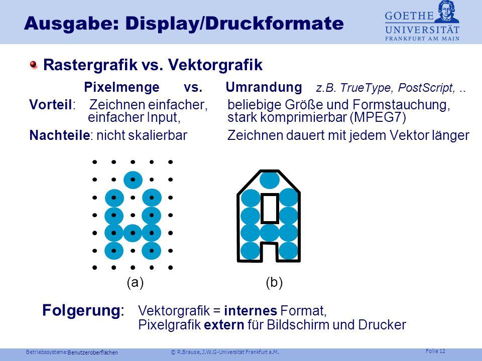 Betriebssysteme: © R.Brause, J.W.G-Universität Frankfurt a.M. Folie 11 Eingabegeräte Funktionstasten Konzeptionell Kommandos / Text trennen! (s. vi) Z