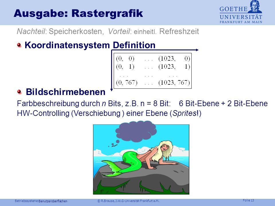 Betriebssysteme: © R.Brause, J.W.G-Universität Frankfurt a.M. Folie 12 Ausgabe: Display/Druckformate Rastergrafik vs. Vektorgrafik Pixelmenge vs. Umra