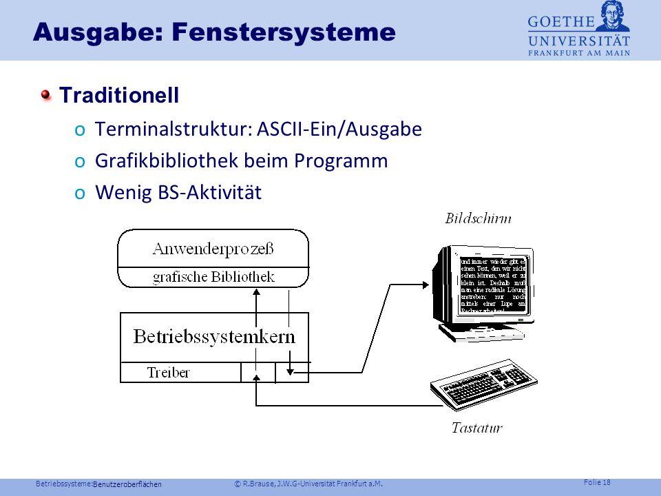 Betriebssysteme: © R.Brause, J.W.G-Universität Frankfurt a.M. Folie 17 Ausgabe: Farbkodierung Rastergrafik-Farbausgabe üblich 24 Bit Problem: zu große