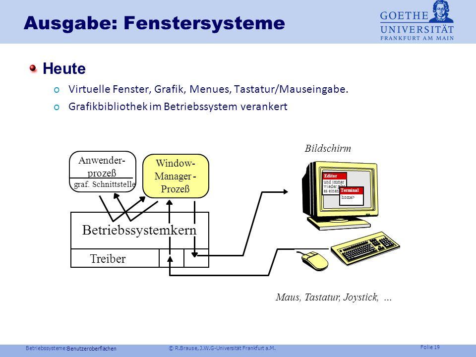Betriebssysteme: © R.Brause, J.W.G-Universität Frankfurt a.M. Folie 18 Ausgabe: Fenstersysteme Traditionell oTerminalstruktur: ASCII-Ein/Ausgabe oGraf