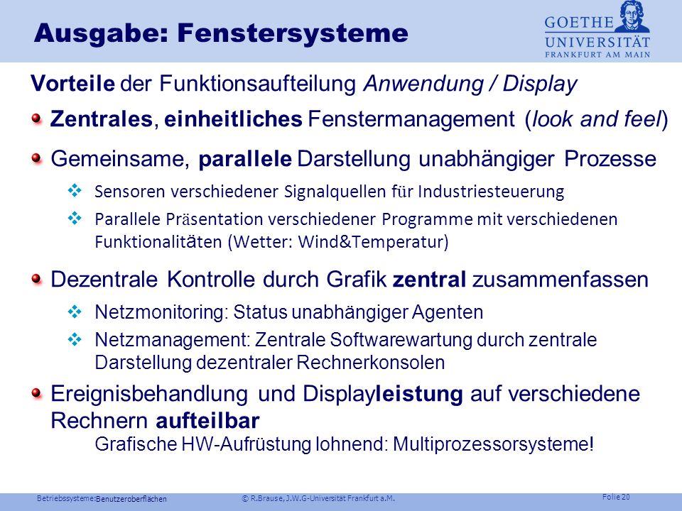 Betriebssysteme: © R.Brause, J.W.G-Universität Frankfurt a.M. Folie 19 Ausgabe: Fenstersysteme Heute oVirtuelle Fenster, Grafik, Menues, Tastatur/Maus