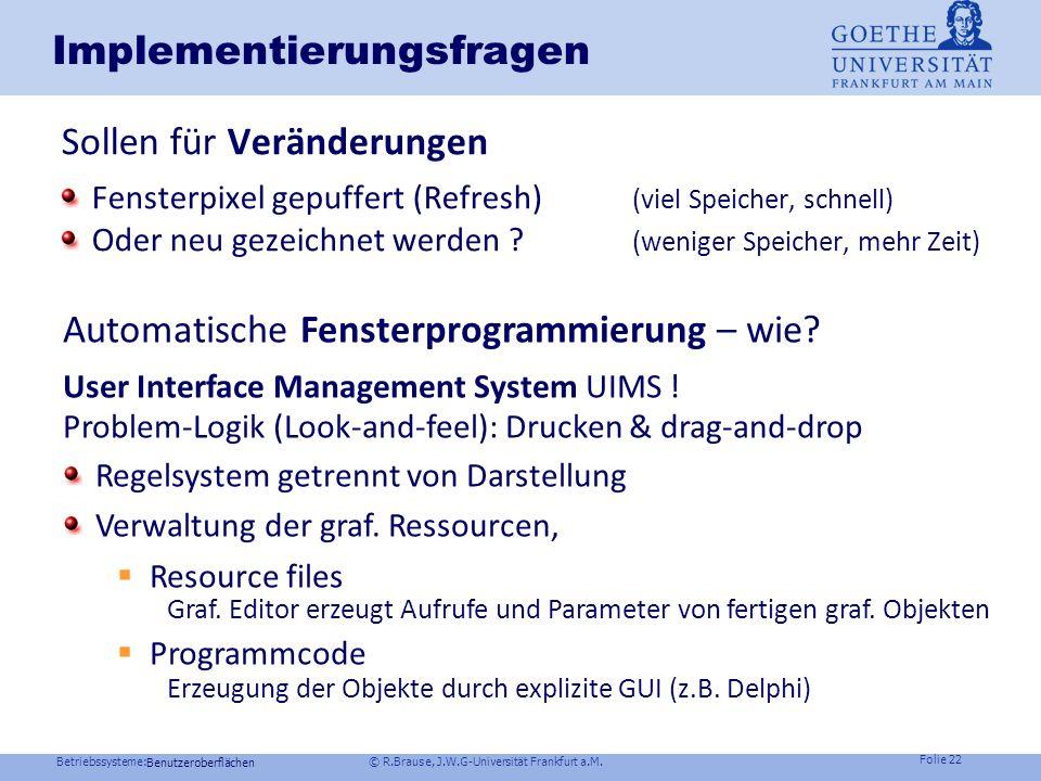 Betriebssysteme: © R.Brause, J.W.G-Universität Frankfurt a.M. Folie 21 z.B. Handschrifteneingabe Funktionale Struktur Implementierung GUI : z.B. ZoomW
