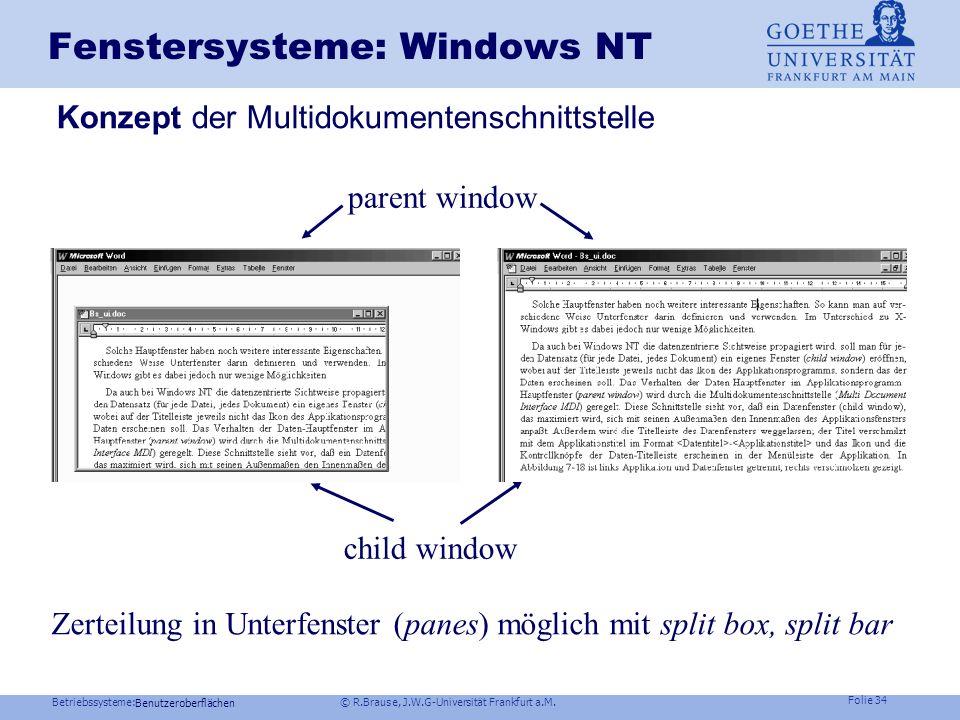 Betriebssysteme: © R.Brause, J.W.G-Universität Frankfurt a.M. Folie 33 Fenstersysteme: Windows NT Konzept der Benutzeroberfläche Benutzeroberflächen I
