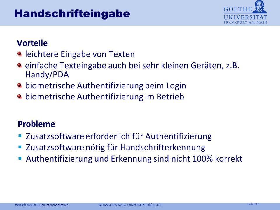 Betriebssysteme: © R.Brause, J.W.G-Universität Frankfurt a.M. Folie 36 z.B. Handschrifteneingabe Funktionale Struktur Implementierung GUI : z.B. ZoomW