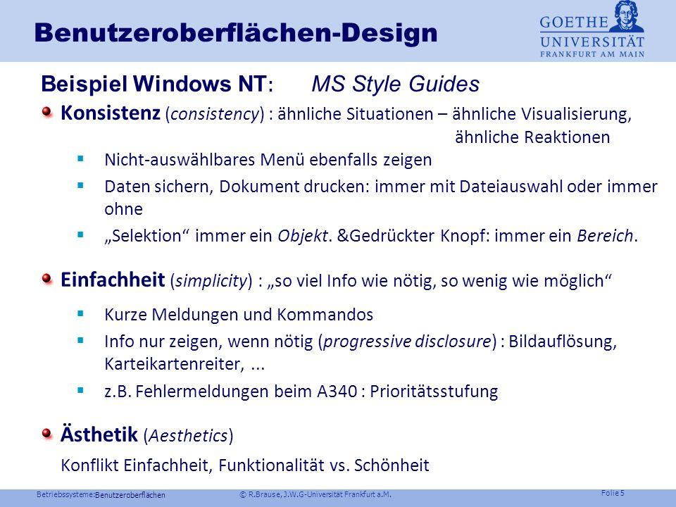Betriebssysteme: © R.Brause, J.W.G-Universität Frankfurt a.M. Folie 4 Benutzeroberflächen-Design Benutzeroberflächen Visualisierung (directness) visue