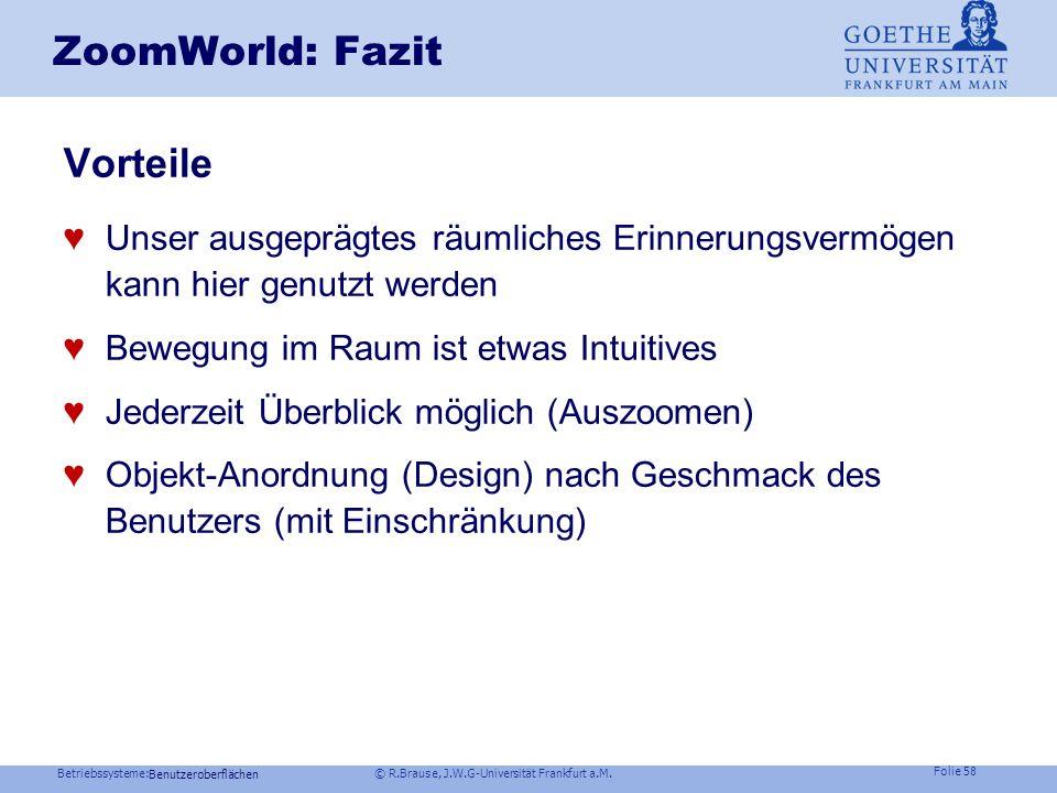Betriebssysteme: © R.Brause, J.W.G-Universität Frankfurt a.M. Folie 57 Benutzeroberflächen ZoomWorld- Demo Starten der Demo Navigieren durch den Datei
