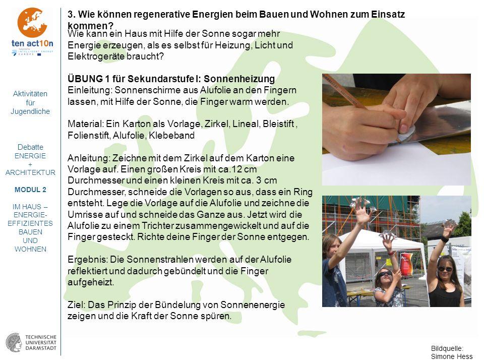 Aktivitäten für Jugendliche Debatte ENERGIE + ARCHITEKTUR MODUL 2 IM HAUS – ENERGIE- EFFIZIENTES BAUEN UND WOHNEN 3. Wie können regenerative Energien