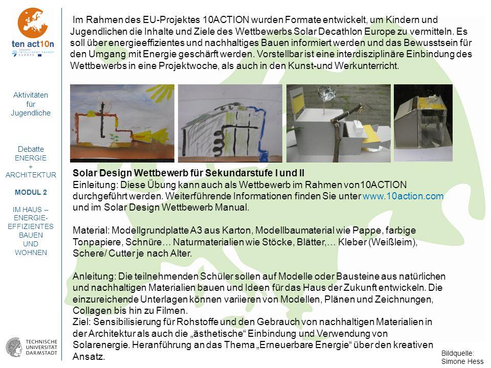Aktivitäten für Jugendliche Debatte ENERGIE + ARCHITEKTUR MODUL 2 IM HAUS – ENERGIE- EFFIZIENTES BAUEN UND WOHNEN Im Rahmen des EU-Projektes 10ACTION