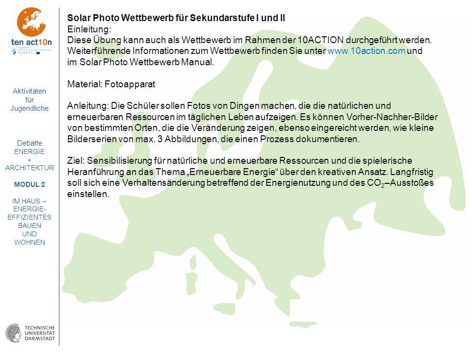 Aktivitäten für Jugendliche Debatte ENERGIE + ARCHITEKTUR MODUL 2 IM HAUS – ENERGIE- EFFIZIENTES BAUEN UND WOHNEN Solar Photo Wettbewerb für Sekundars