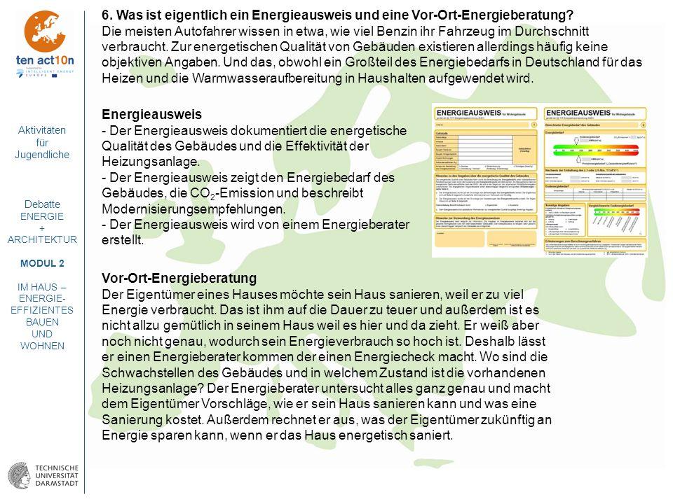 Aktivitäten für Jugendliche Debatte ENERGIE + ARCHITEKTUR MODUL 2 IM HAUS – ENERGIE- EFFIZIENTES BAUEN UND WOHNEN 6. Was ist eigentlich ein Energieaus