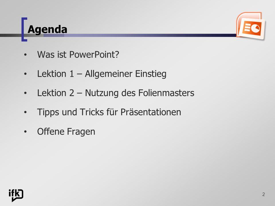 2 Agenda Was ist PowerPoint? Lektion 1 – Allgemeiner Einstieg Lektion 2 – Nutzung des Folienmasters Tipps und Tricks für Präsentationen Offene Fragen