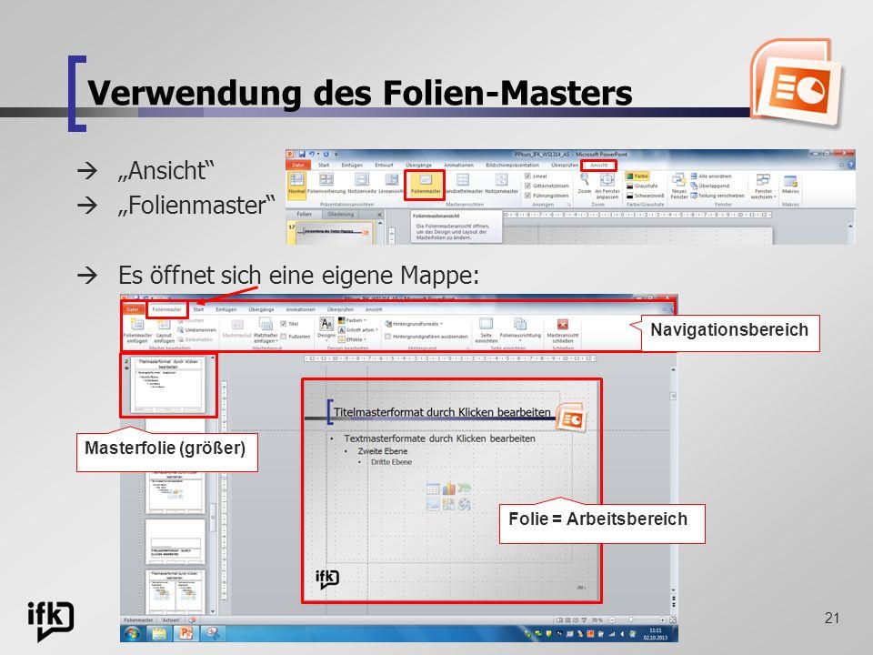 21 Verwendung des Folien-Masters Ansicht Folienmaster Es öffnet sich eine eigene Mappe: Navigationsbereich Masterfolie (größer) Folie = Arbeitsbereich