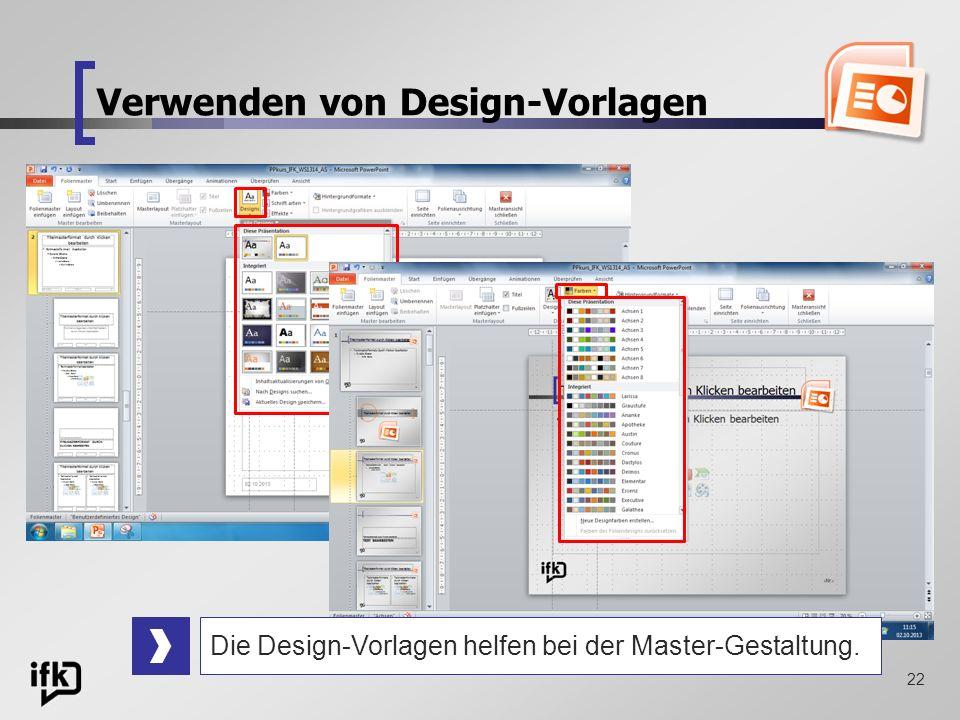 22 Verwenden von Design-Vorlagen Die Design-Vorlagen helfen bei der Master-Gestaltung.