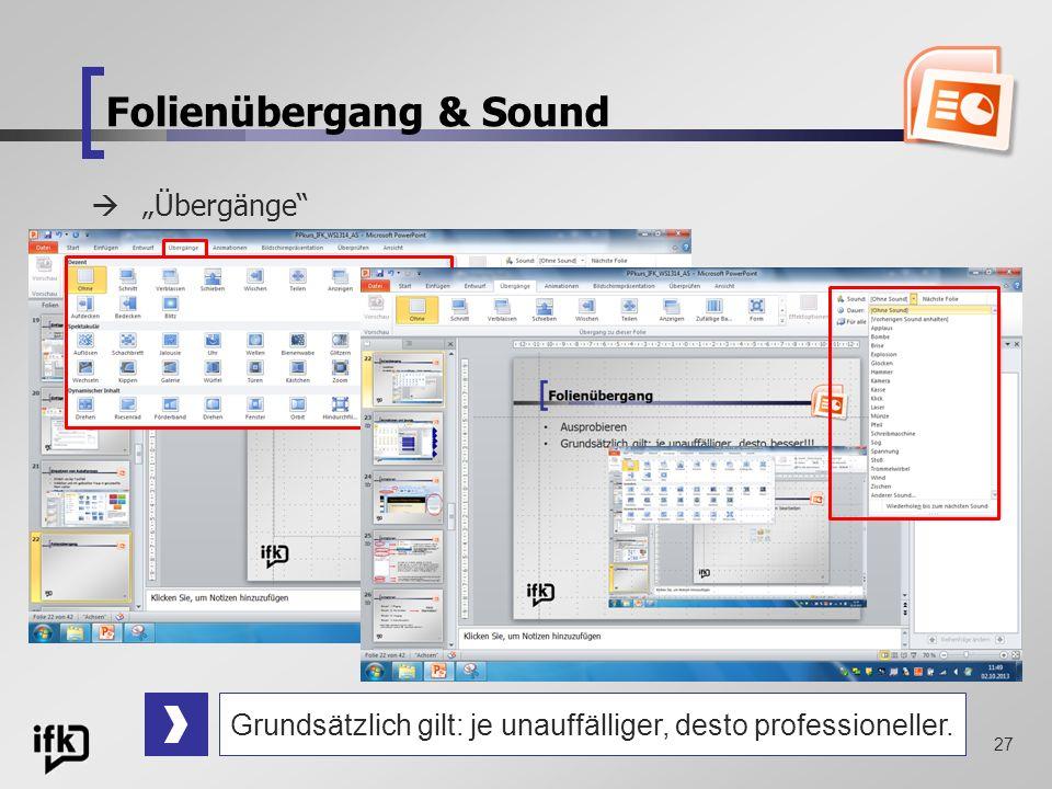 27 Folienübergang & Sound Übergänge Grundsätzlich gilt: je unauffälliger, desto professioneller.