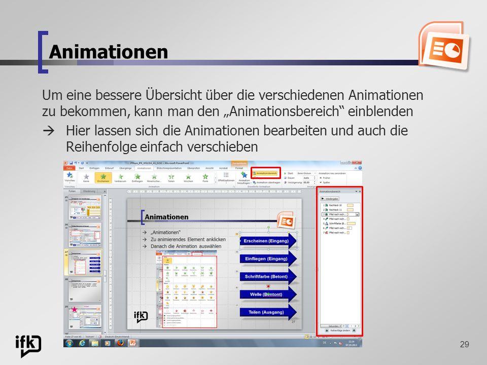 29 Animationen Um eine bessere Übersicht über die verschiedenen Animationen zu bekommen, kann man den Animationsbereich einblenden Hier lassen sich di