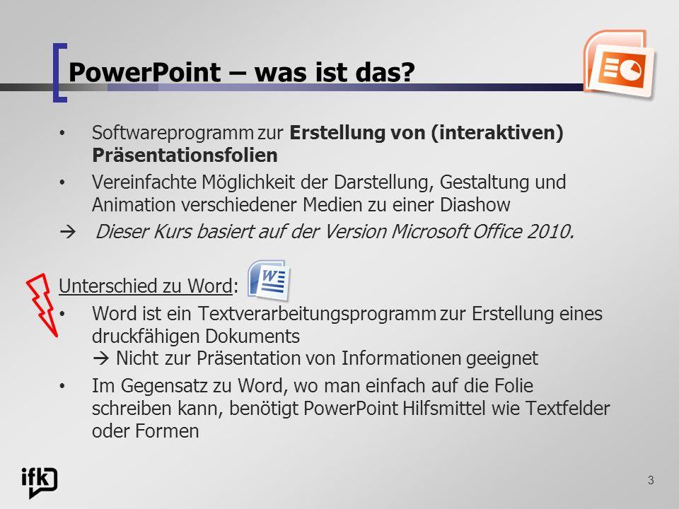 3 PowerPoint – was ist das? Softwareprogramm zur Erstellung von (interaktiven) Präsentationsfolien Vereinfachte Möglichkeit der Darstellung, Gestaltun