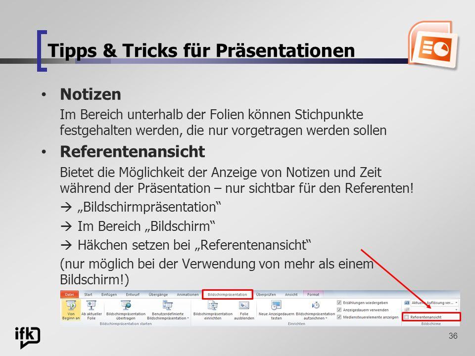 36 Tipps & Tricks für Präsentationen Notizen Im Bereich unterhalb der Folien können Stichpunkte festgehalten werden, die nur vorgetragen werden sollen