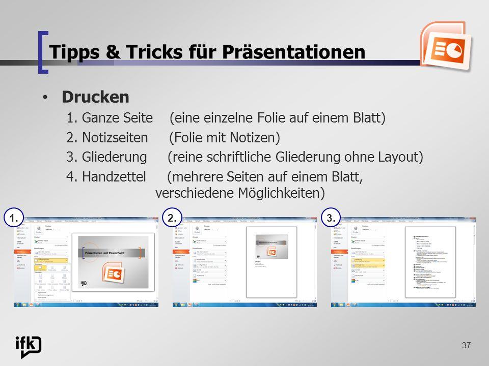 37 Tipps & Tricks für Präsentationen Drucken 1. Ganze Seite (eine einzelne Folie auf einem Blatt) 2. Notizseiten (Folie mit Notizen) 3. Gliederung (re