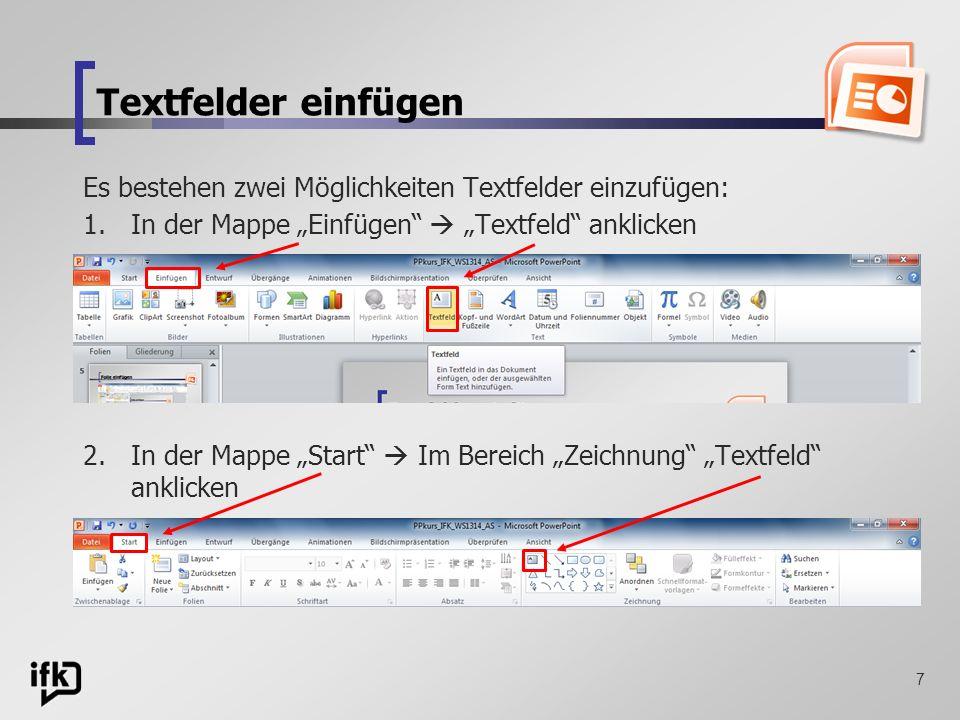 7 Textfelder einfügen Es bestehen zwei Möglichkeiten Textfelder einzufügen: 1.In der Mappe Einfügen Textfeld anklicken 2.In der Mappe Start Im Bereich