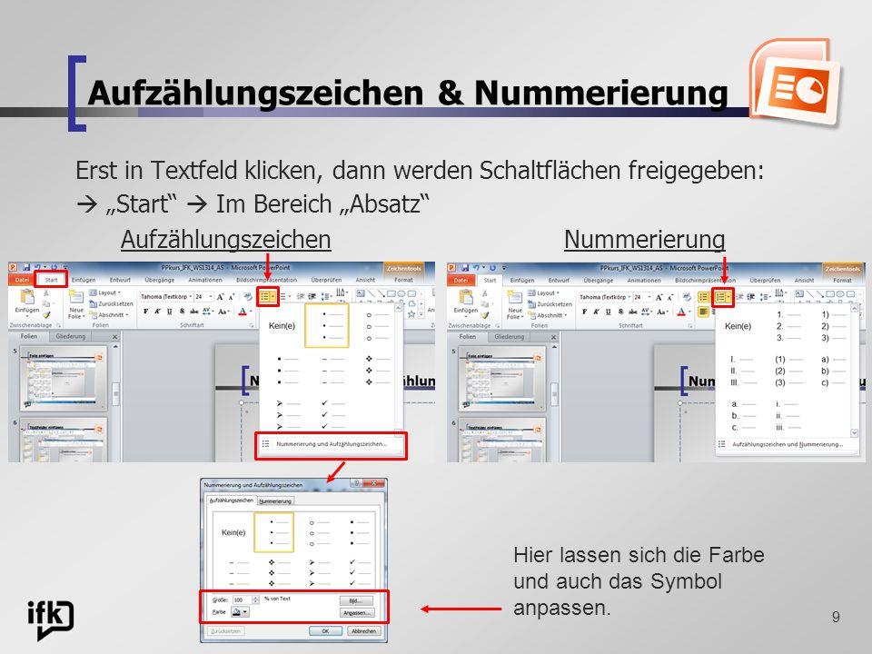 9 Aufzählungszeichen & Nummerierung Erst in Textfeld klicken, dann werden Schaltflächen freigegeben: Start Im Bereich Absatz Aufzählungszeichen Nummer