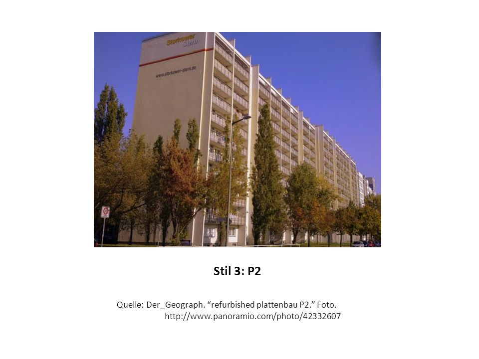 Stil 3: P2 Quelle: Der_Geograph. refurbished plattenbau P2. Foto. http://www.panoramio.com/photo/42332607
