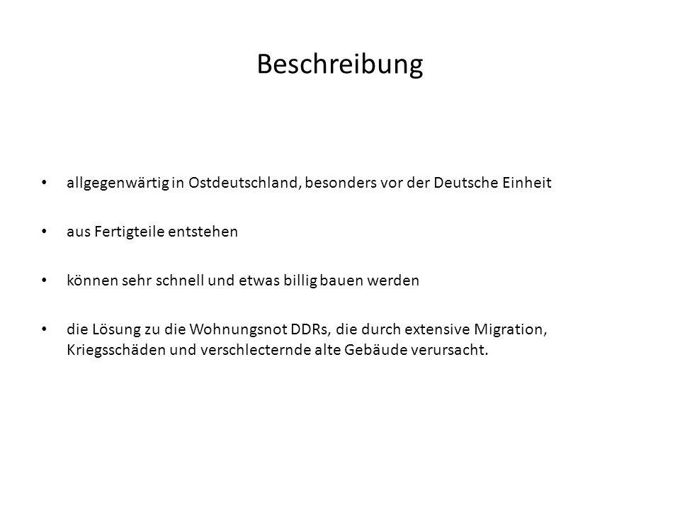 Beschreibung allgegenwärtig in Ostdeutschland, besonders vor der Deutsche Einheit aus Fertigteile entstehen können sehr schnell und etwas billig bauen werden die Lösung zu die Wohnungsnot DDRs, die durch extensive Migration, Kriegsschäden und verschlecternde alte Gebäude verursacht.