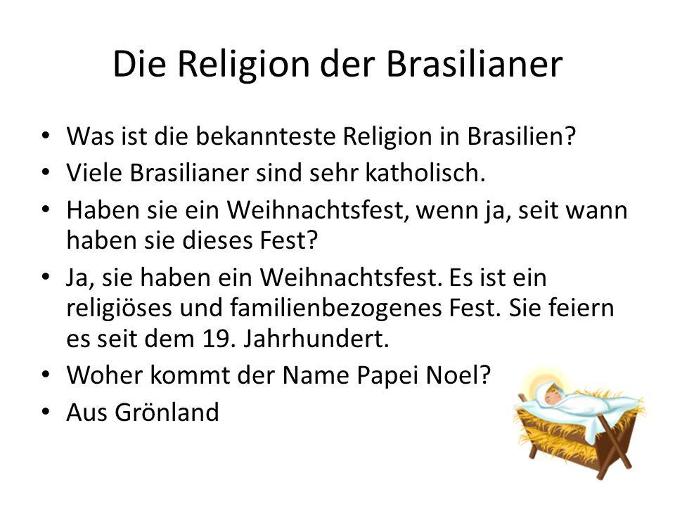 Die Religion der Brasilianer Was ist die bekannteste Religion in Brasilien? Viele Brasilianer sind sehr katholisch. Haben sie ein Weihnachtsfest, wenn
