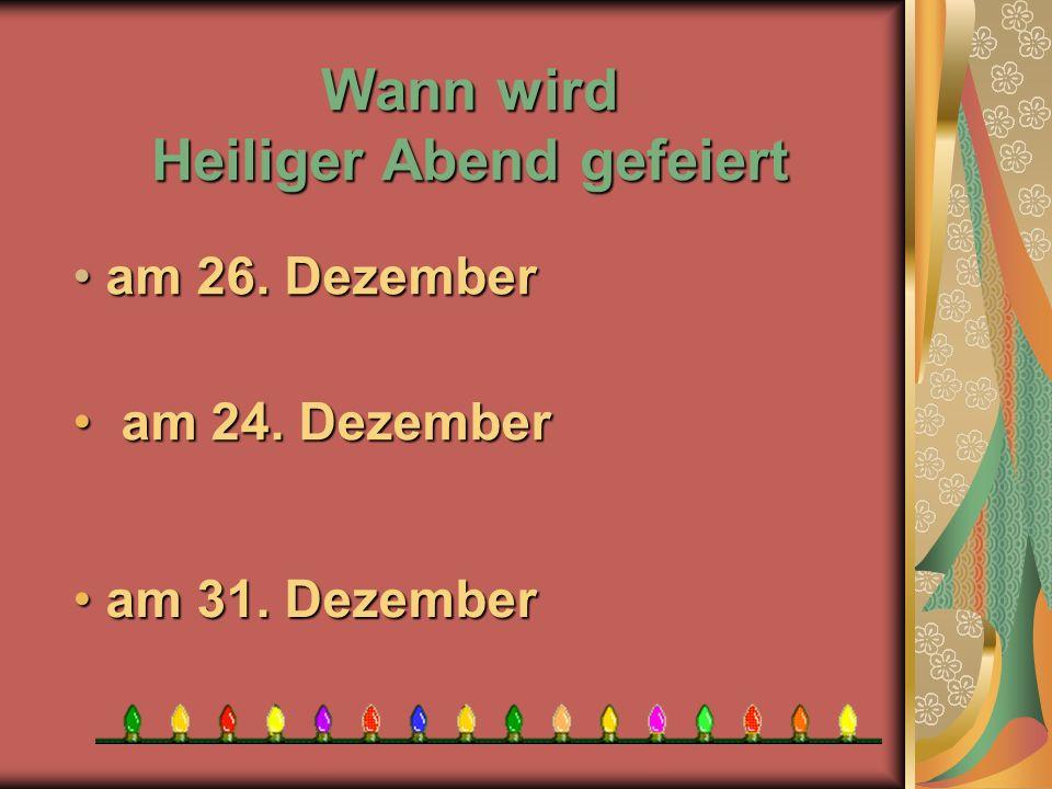 Wann wird Heiliger Abend gefeiert a am 31. Dezember m 24. Dezember m 26. Dezember