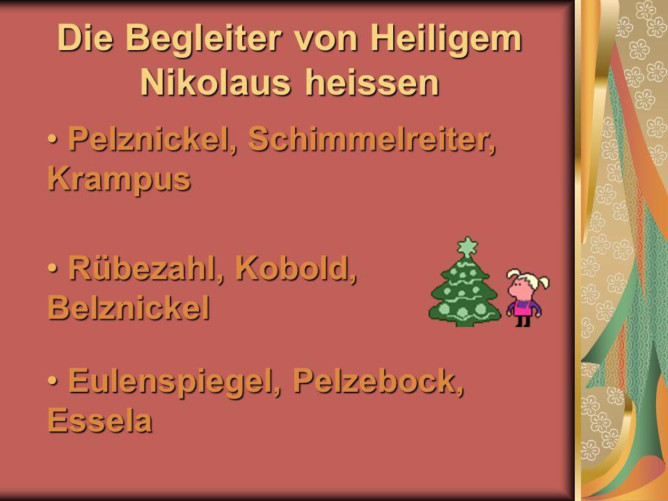 Die Begleiter von Heiligem Nikolaus heissen Eulenspiegel, Pelzebock, Essela Eulenspiegel, Pelzebock, Essela Rübezahl, Kobold, Belznickel Rübezahl, Kob