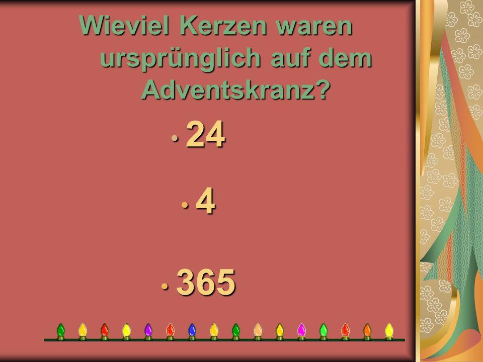 Wieviel Kerzen waren ursprünglich auf dem Adventskranz? 3 365 4 4 2 24