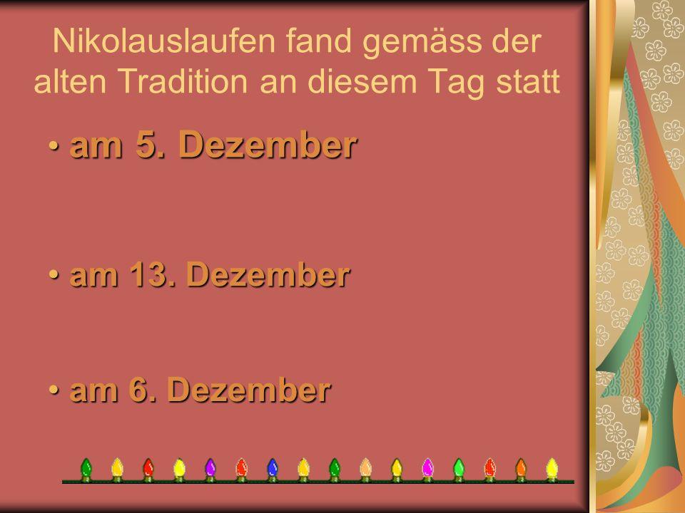 Nikolauslaufen fand gemäss der alten Tradition an diesem Tag statt a am 6. Dezember am 13. Dezember am 13. Dezember a am 5. Dezember