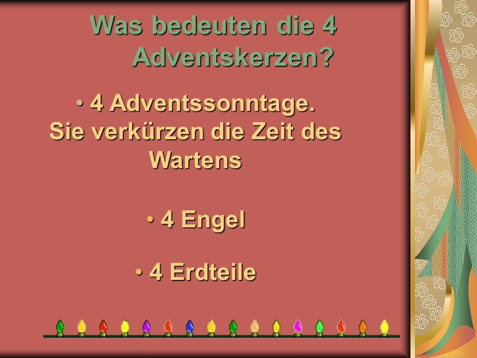 Was bedeuten die 4 Adventskerzen? 4 4 Erdteile 4 Engel 4 Engel 4 4 Adventssonntage. Sie verkürzen die Zeit des Wartens