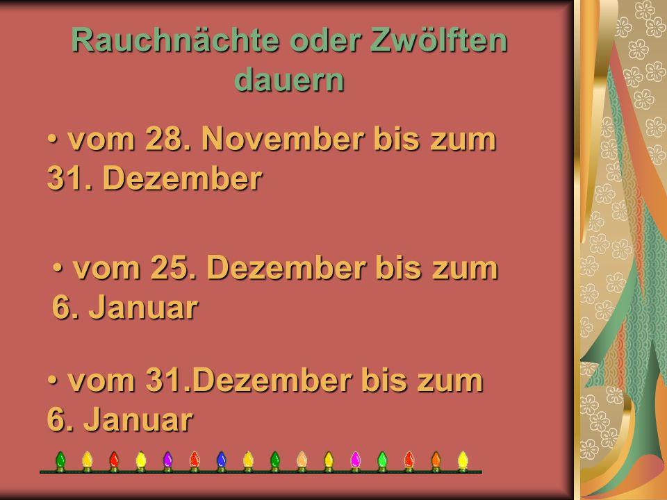 Rauchnächte oder Zwölften dauern vom 31.Dezember bis zum 6. Januar vom 31.Dezember bis zum 6. Januar vom 25. Dezember bis zum 6. Januar vom 25. Dezemb