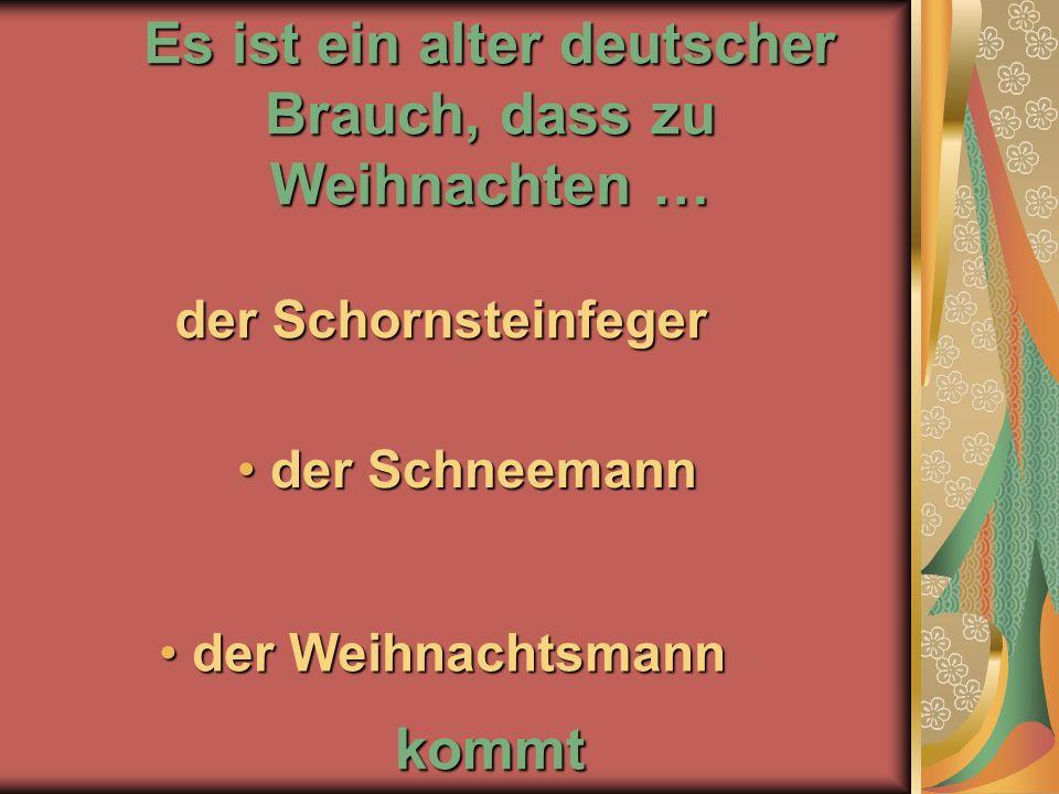 Es ist ein alter deutscher Brauch, dass zu Weihnachten … kommt d der Weihnachtsmann der Schneemann der Schneemann der Schornsteinfeger
