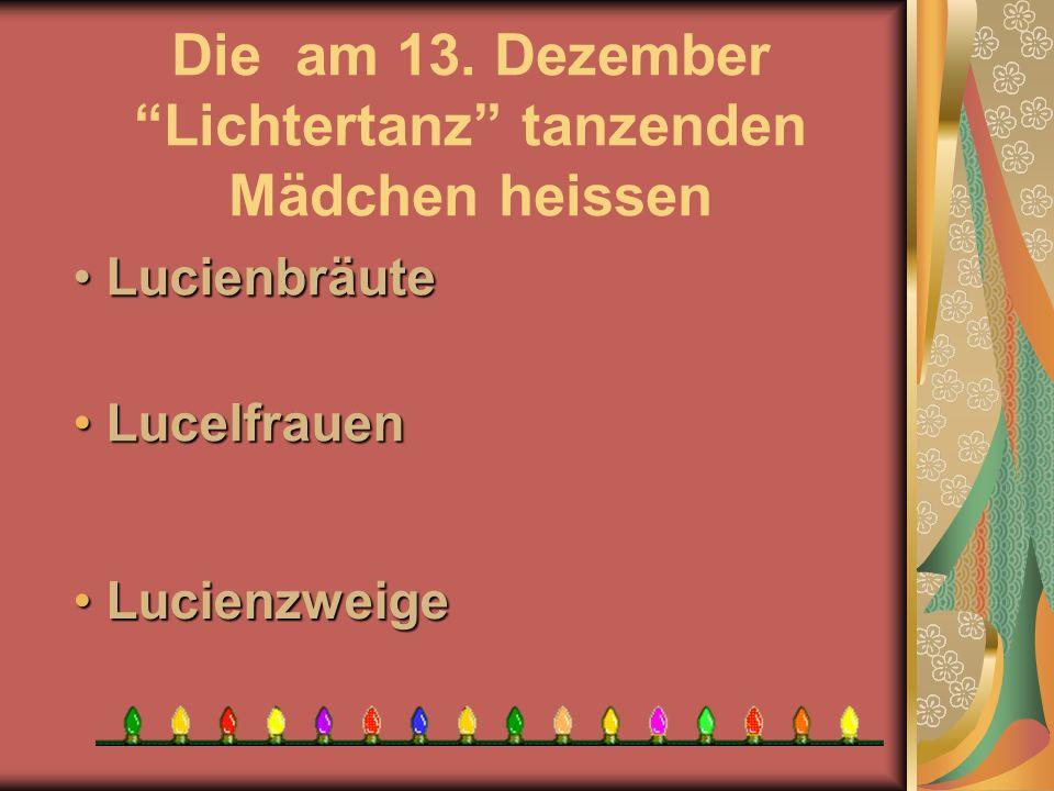 Die am 13. Dezember Lichtertanz tanzenden Mädchen heissen L Lucienzweige Lucelfrauen Lucelfrauen L Lucienbräute