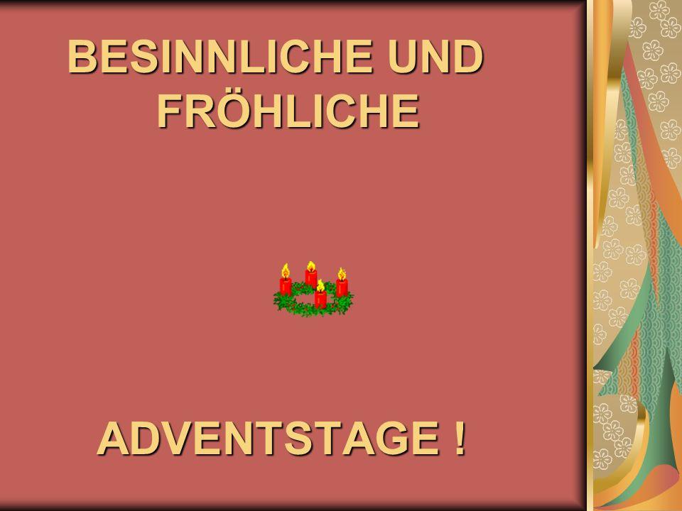 BESINNLICHE UND FRÖHLICHE ADVENTSTAGE ! ADVENTSTAGE !