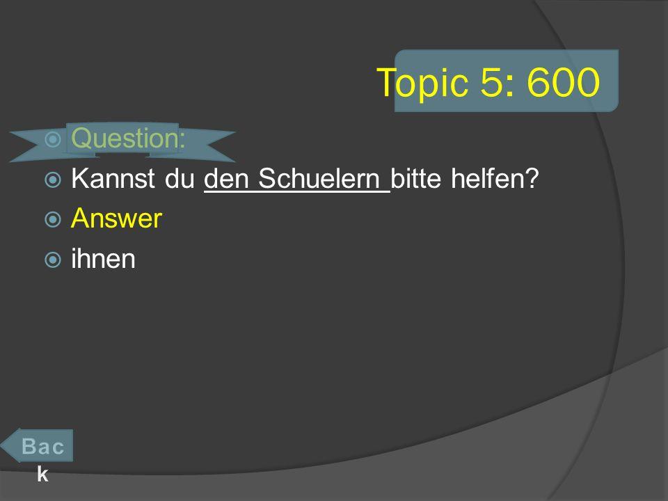 Topic 5: 600 Question: Kannst du den Schuelern bitte helfen Answer ihnen