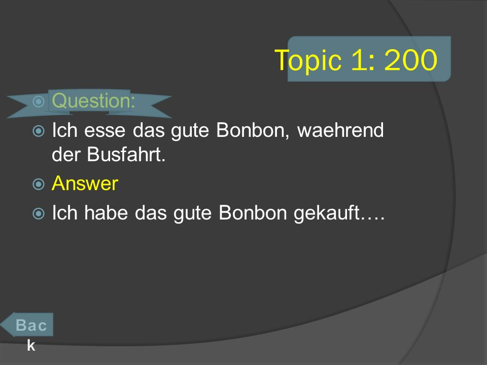 Topic 1: 200 Question: Ich esse das gute Bonbon, waehrend der Busfahrt.