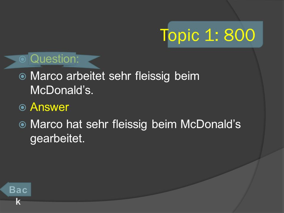 Topic 1: 800 Question: Marco arbeitet sehr fleissig beim McDonalds.