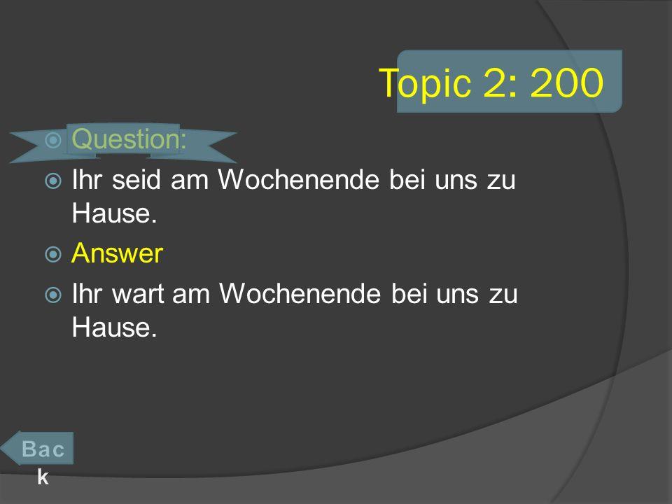 Topic 2: 400 Question: Wann fliegen wir nach Deutschland? Answer Wann flogen wir nach Deutschland?