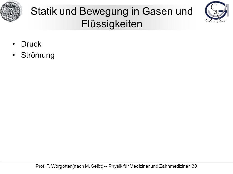 Prof. F. Wörgötter (nach M. Seibt) -- Physik für Mediziner und Zahnmediziner 30 Statik und Bewegung in Gasen und Flüssigkeiten Druck Strömung