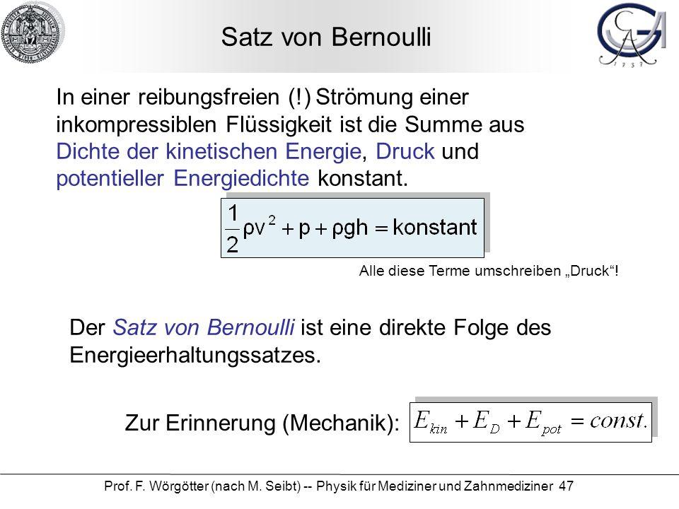 Prof. F. Wörgötter (nach M. Seibt) -- Physik für Mediziner und Zahnmediziner 47 Satz von Bernoulli In einer reibungsfreien (!) Strömung einer inkompre