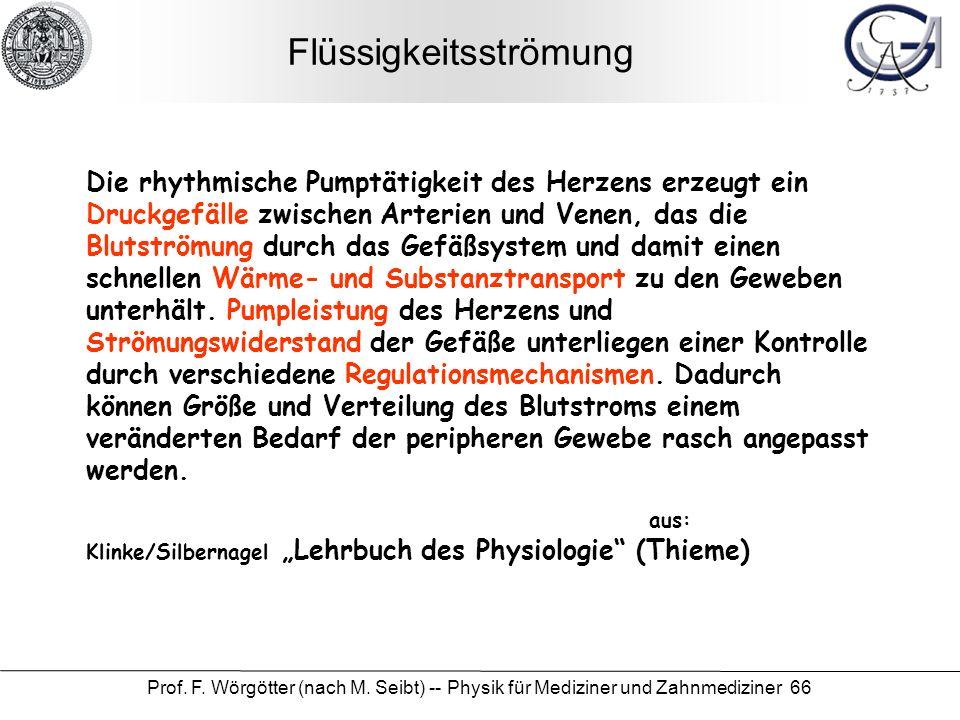 Prof. F. Wörgötter (nach M. Seibt) -- Physik für Mediziner und Zahnmediziner 66 Flüssigkeitsströmung Die rhythmische Pumptätigkeit des Herzens erzeugt