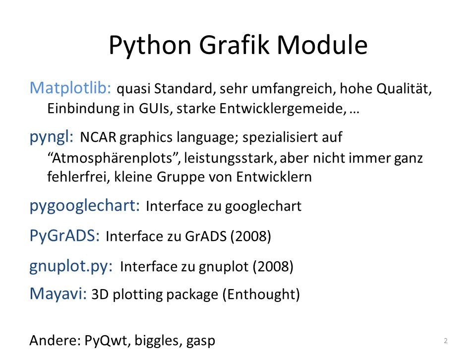 2 Matplotlib: quasi Standard, sehr umfangreich, hohe Qualität, Einbindung in GUIs, starke Entwicklergemeide, … pyngl: NCAR graphics language; speziali