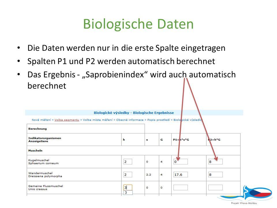 Biologische Daten Die Daten werden nur in die erste Spalte eingetragen Spalten P1 und P2 werden automatisch berechnet Das Ergebnis - Saprobienindex wird auch automatisch berechnet