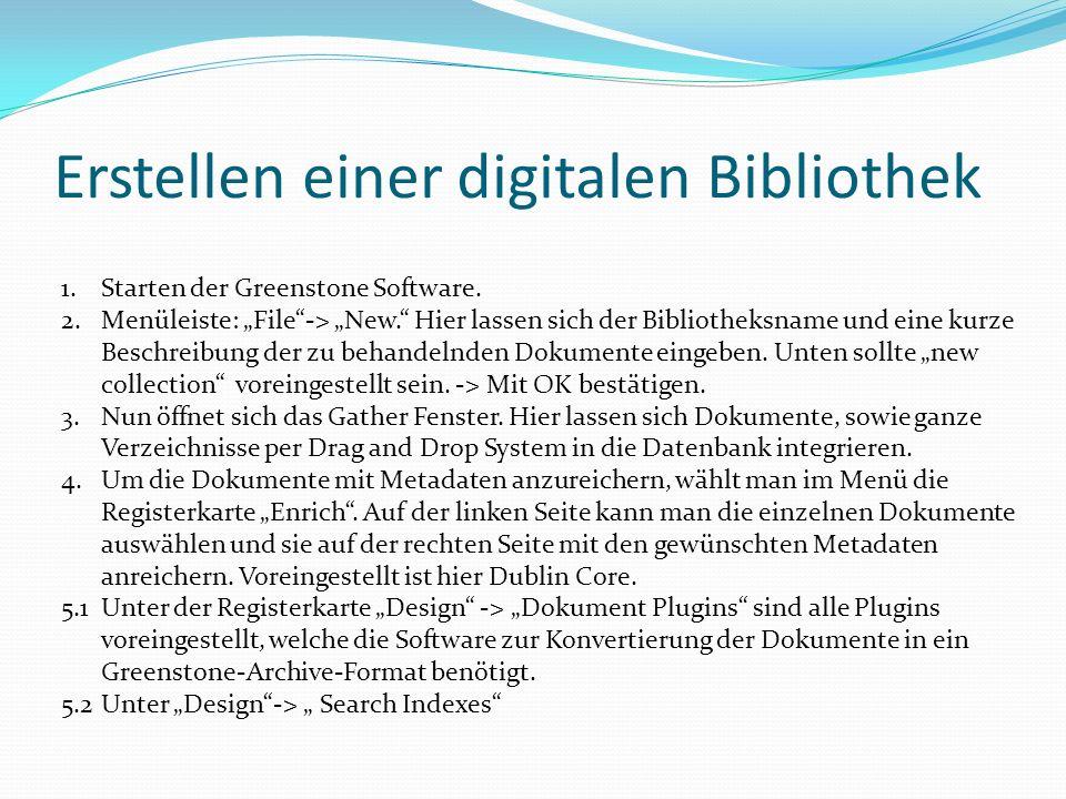 Erstellen einer digitalen Bibliothek 1.Starten der Greenstone Software. 2.Menüleiste: File-> New. Hier lassen sich der Bibliotheksname und eine kurze