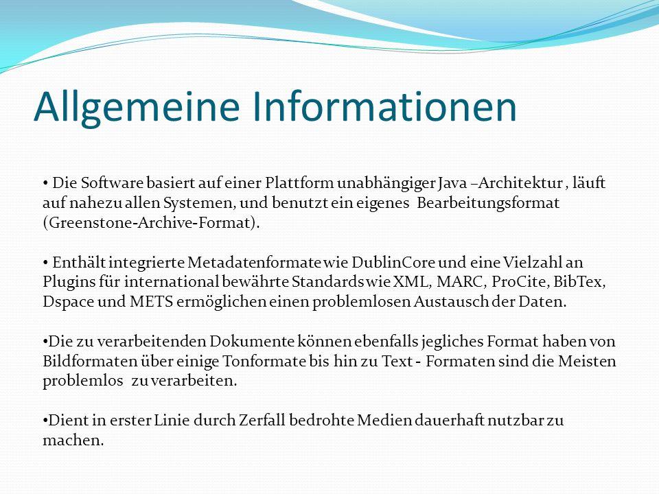 Allgemeine Informationen Die Greenstone Digital Library Software (GSDL) bietet besondere Möglichkeiten eine Sammlung digitaler Dokumente zu erstellen und zu verbreiten und hilft diese im Internet zu veröffentlichen oder auf CD-Rom nutzbar zu machen.