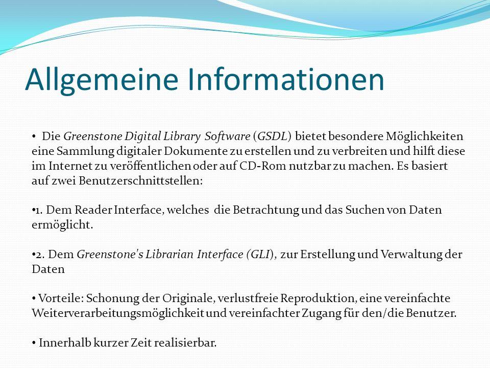 Allgemeine Informationen Die Greenstone Digital Library Software (GSDL) bietet besondere Möglichkeiten eine Sammlung digitaler Dokumente zu erstellen