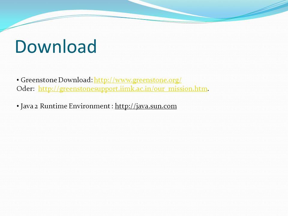Installation 1.Installiere Java 2 Runtime Environment als Voraussetzung für Greenstone.