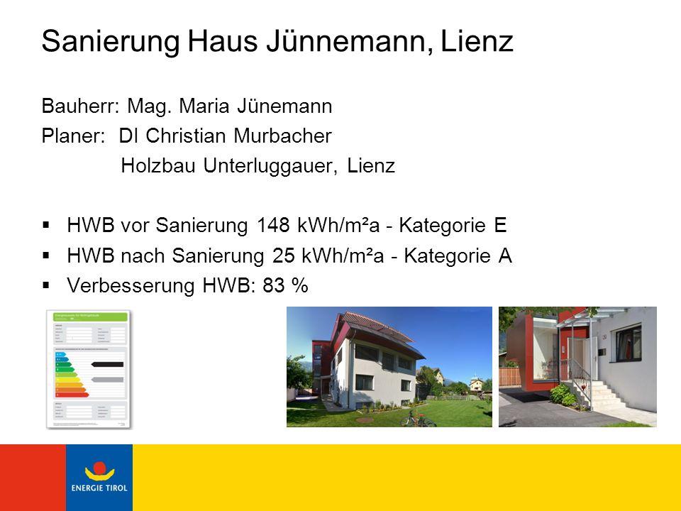 Sanierung Haus Jünnemann, Lienz Bauherr: Mag. Maria Jünemann Planer: DI Christian Murbacher Holzbau Unterluggauer, Lienz HWB vor Sanierung 148 kWh/m²a